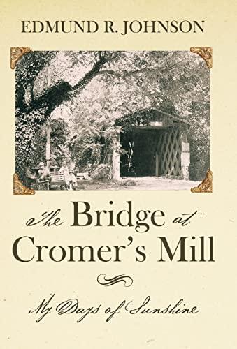 9781480820340: The Bridge at Cromer's Mill: My Days of Sunshine