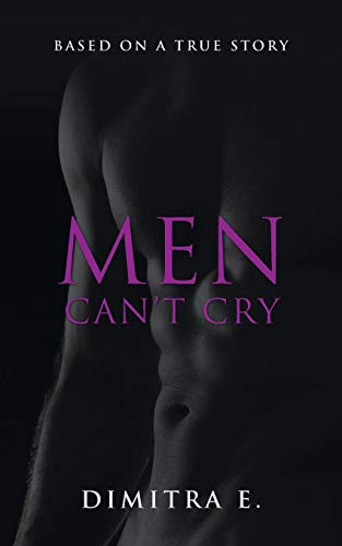 9781480821255: Men Can't Cry: Based on a True Story