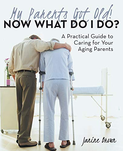 9781480822979: My Parents Got Old! Now What Do I Do?: A Practical Guide To Caring For Your Aging Parents