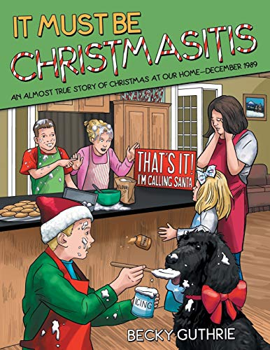 9781480822993: It Must Be Christmasitis: An Almost True Story of Christmas at Our Home-December 1989