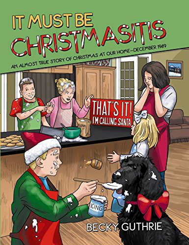 9781480823006: It Must Be Christmasitis: An Almost True Story of Christmas at Our Homedecember 1989