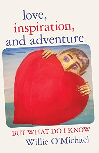 9781480825635: Love, Inspiration, and Adventure: But What Do I Know