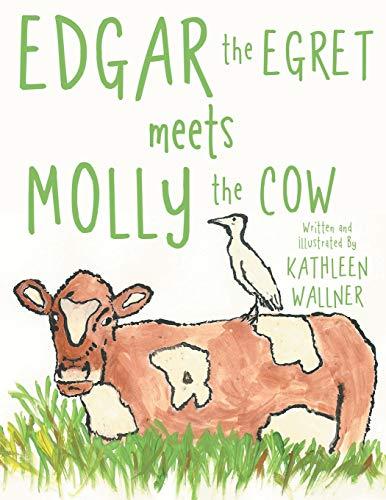 Edgar the Egret Meets Molly the Cow: Kathleen Wallner