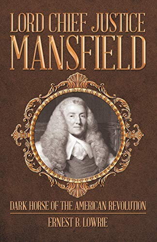 Lord Chief Justice Mansfield: Dark Horse of: Lowrie, Ernest B.