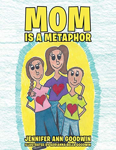 Mom Is a Metaphor: Goodwin, Jennifer Ann