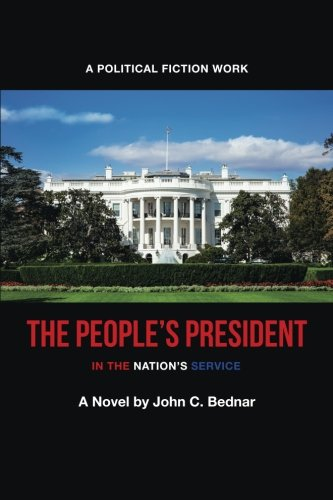 The People?s President : In the Nation?s: John C. Bednar
