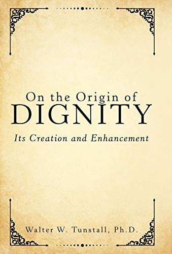 On the Origin of Dignity: Its Creation: Ph D Walter