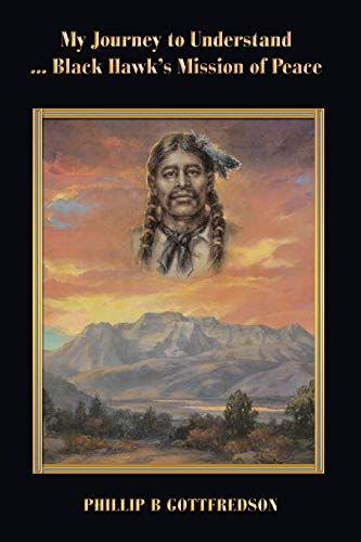9781480884526: My Journey to Understand ... Black Hawk's Mission of Peace