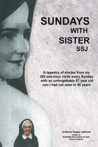 9781480894563: Sundays with Sister Ssj: A Tapestry of Stories from My 395 One-Hour Visits Every Sunday with an Unforgettable 87 Year Old Nun I Had Not Seen in 46 Years