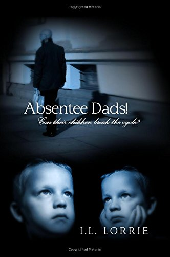 9781480912274: Absentee Dads! - Can their children break the cycle?