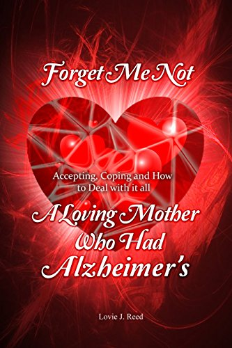 Forget Me Not: A Loving Mother Who Had Alzheimer's: Reed, Lovie J.