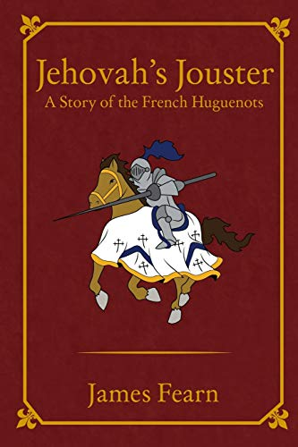 Jehovah's Jouster: A Story of the French: Fearn, James