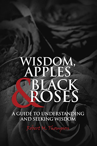 9781480927131: WISDOM, APPLES & BLACK ROSES: A GUIDE TO UNDERSTANDING AND SEEKING WISDOM
