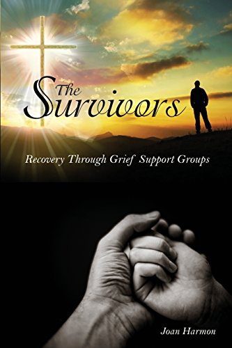 The Survivors: Recovery Through Grief Support Groups: Harmon, Joan