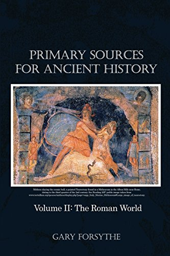 Primary Sources for Ancient History: Volume II: The Roman World: Gary Forsythe