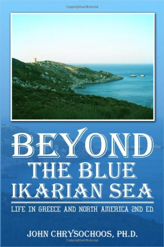 Beyond the Blue Ikarian Sea: Life in Greece and North America 2nd Ed.: Chrysochoos, John, Ph.d.