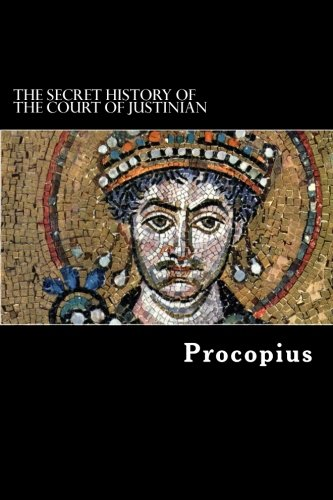 The Secret History of the Court of Justinian: Procopius