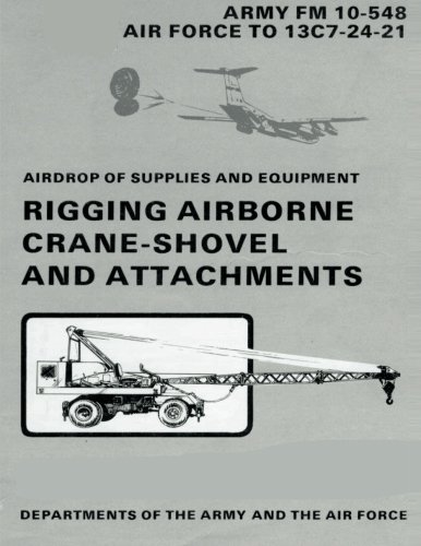 9781481002578: Airdrop of Supplies and Equipment: Rigging Airborne Crane-Shovel and Attachments (FM 10-548 / TO 13C7-24-21)