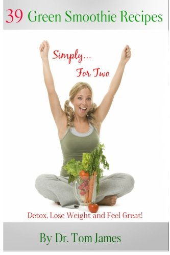 9781481003292: Simply For Two: 39 Green Smoothie Recipes: Detox, Lose Weight and Feel Great! (Volume 1)