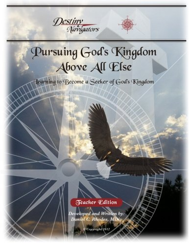9781481003919: Pursuing God's Kingdom, Above All Else - Teacher Edition: Learning to Become a Seeker of God's Kingdom