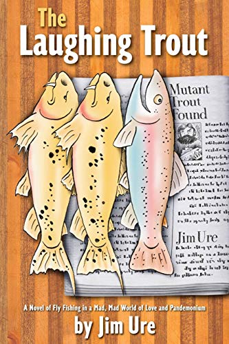 9781481005326: The Laughing Trout: A Novel of Fly Fishing in A Mad, Mad World of Love and Pandemonium.