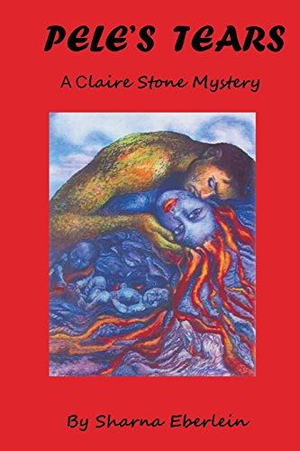 Pele's Tears (Claire Stone Mysteries) (Volume 1): Eberlein, Sharna