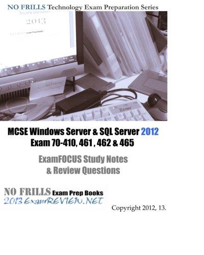 9781481008440: MCSE Windows Server & SQL Server 2012 Exam 70-410, 461, 462 & 465 ExamFOCUS Study Notes & Review Questions