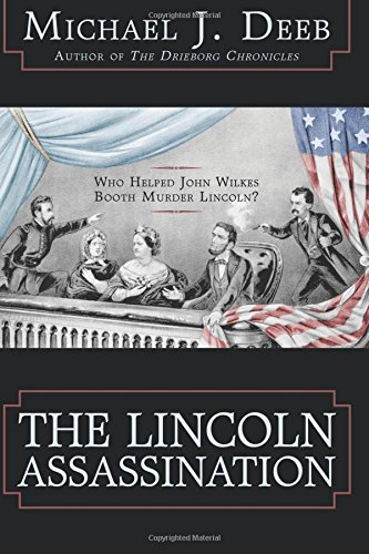 9781481013536: The Lincoln Assassination: Who Helped John Wilkes Booth Murder Lincoln? (The Drieborg Chronicles) (Volume 5)