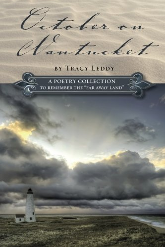 "October on Nantucket: A poetry collection to remember the ""Far away Land"" (1481014544) by Tracy Leddy"