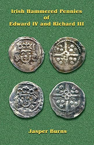 9781481014731: Irish Hammered Pennies of Edward IV and Richard III