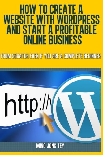 9781481017190: How To Create A Website With WordPress And Start A Profitable Online Business: From Scratch Even If You Are A Complete Beginner