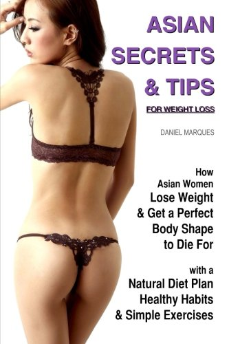 9781481017466: Asian Secrets and Tips for Weight Loss: How Asian Women Lose Weight and Get a Perfect Body Shape to Die For with a Natural Diet Plan, Healthy Habits and Simple Exercises