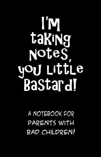 9781481017640: I'm taking notes, you little bastard! A notebook for parents with bad children!