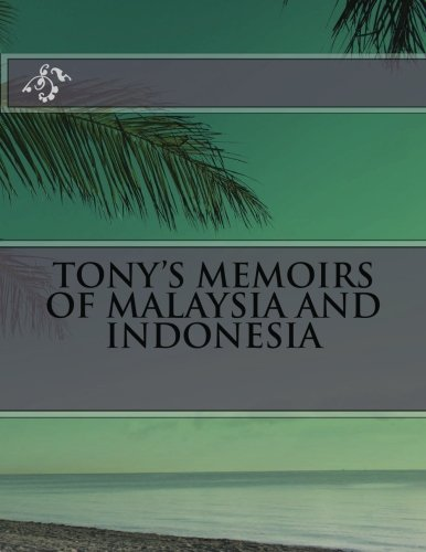 9781481017718: tony's memoirs of malaysia and indonesia