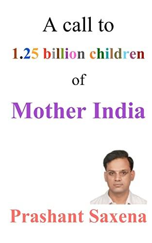 A Call to 1.25 Billion Children of: MR Prashant Saxena