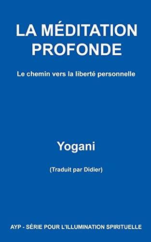 9781481018944: LA MÉDITATION PROFONDE - Le chemin vers la liberté personnelle