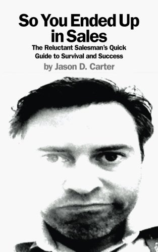 9781481020015: So You Ended Up in Sales: The Reluctant Salesman's Quick Guide to Survival and Success