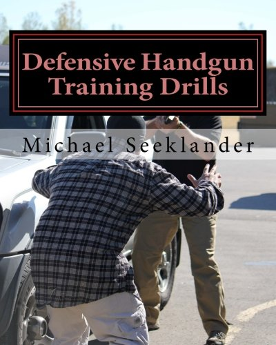 Defensive Handgun Training Drills: Michael Seeklander; Michael R. Seeklander; Michael Ross ...