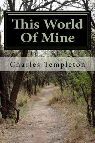 This World Of Mine: A Collection Of Poems (1481022199) by Charles Templeton