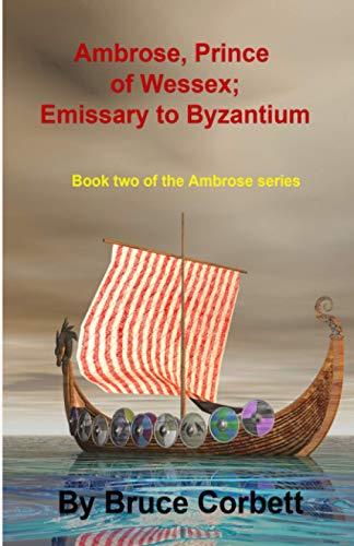 Ambrose, Prince of Wessex; Emissary to Byzantium (The Ambrose Series) (Volume 2): Bruce Corbett