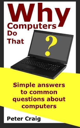 9781481023030: Why Computers Do That: Simple Answers to Common Questions about Computers