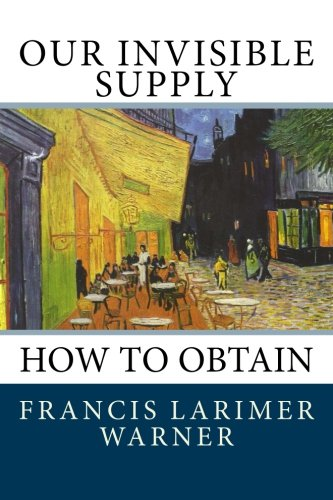 9781481024723: Our Invisible Supply: How To Obtain