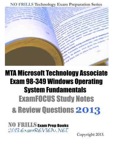 9781481025683: MTA Microsoft Technology Associate Exam 98-349 Windows Operating System Fundamentals ExamFOCUS Study Notes & Review Questions 2013