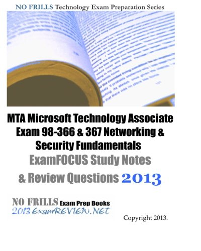 9781481025713: MTA Microsoft Technology Associate Exam 98-366 & 367 Networking & Security Fundamentals ExamFOCUS Study Notes & Review Questions 2013