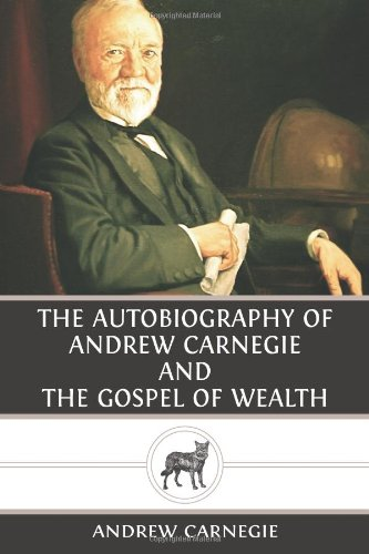 9781481025751: The Autobiography of Andrew Carnegie and The Gospel of Wealth