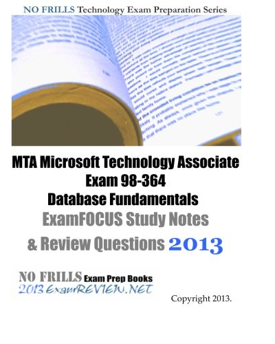 9781481025805: MTA Microsoft Technology Associate Exam 98-364 Database Fundamentals ExamFOCUS Study Notes & Review Questions 2013