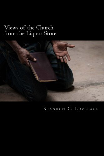 Views of the Church from the Liquor Store: Lovelace, Brandon C.