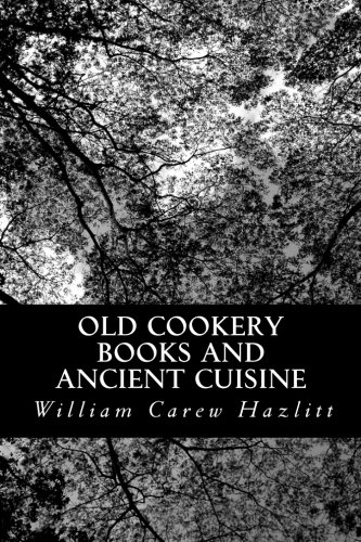 9781481031141: Old Cookery Books and Ancient Cuisine