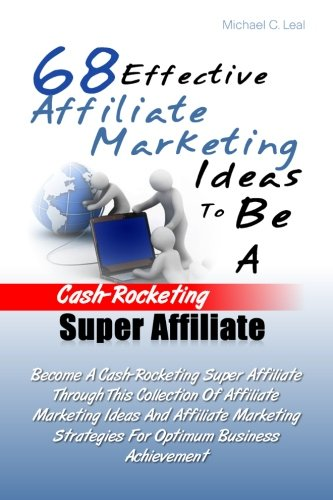 9781481031592: 68 Effective Affiliate Marketing Ideas To Be A Cash-Rocketing Super Affiliate: Become A Cash-Rocketing Super Affiliate Through This Collection Of ... Strategies For Optimum Business Achievement