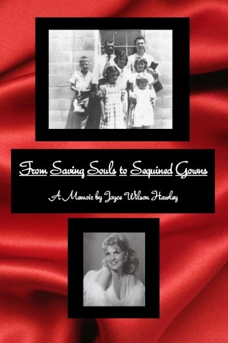 From Saving Souls to Sequined Gowns: A Memoir: Joyce Wilson Hawley